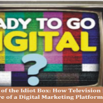 The Evolution of the Idiot Box: How Television is becoming more of a Digital Marketing Platform?