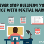 Never stop building your audience with Digital Marketing