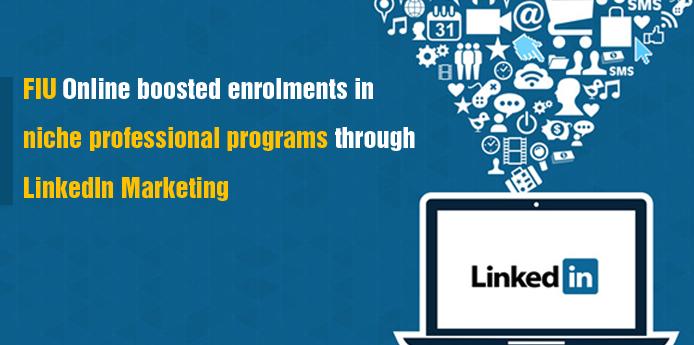FIU used LinkedIn Marketing