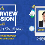 An interview session with Mr. Danish Wadhwa, A Digital Marketing Guru and a renowned Entrepreneur & Author