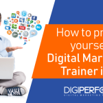 How to prepare yourself as a Digital Marketing Trainer in 2018