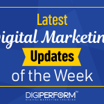 Latest Digital Marketing Updates of the Week