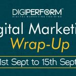 Digital Marketing Wrap from 1- 15 Sept