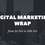 Digital Marketing Wrap from 1st Oct to 14th Oct