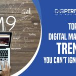 Top Digital Marketing Trends You Can't Ignore in 2019