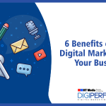 6 Benefits of Using Digital Marketing For Your Business