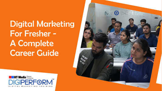 Digital Marketing For Fresher - A Complete Career Guide