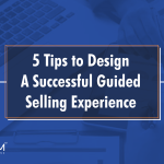5 Tips to Design a Successful Guided Selling Experience