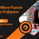 """A Place Where Passion Becomes Profession""- Roshni Gupta"