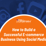 How to Build a Successful E-commerce Business Using Social Media