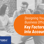 Designing Your Business Office Hub: Key Factors to Take into Account