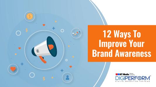 12 Ways To Improve Your Brand Awareness