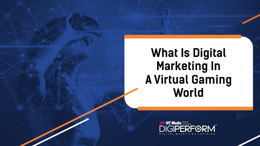 What is Digital Marketing in a Virtual Gaming World
