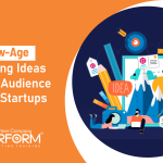 6 new-age marketing ideas to grow audience to your startups