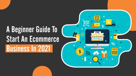 Guide To Start An Ecommerce Business