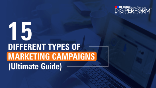 15 Different Types Of Marketing Campaigns (Ultimate Guide)
