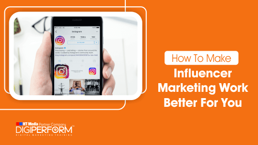 How to Make Influencer Marketing Work Better for You
