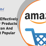 Ways to Effectively Sell Your Products on Amazon and Making it Popular