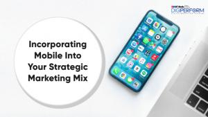 Incorporating Mobile into strategic marketing
